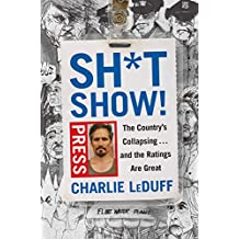 Sh*tshow!: The Country's Collapsing . . . and the Ratings Are Great
