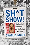 img - for Sh*tshow!: The Country's Collapsing . . . and the Ratings Are Great book / textbook / text book