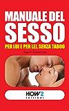 MANUALE DEL SESSO: per Lui e per Lei, senza taboo (HOW2 Edizioni Vol. 18)