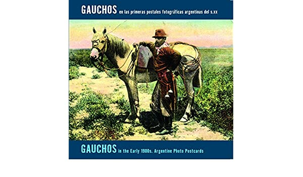 Gauchos in the Early 1900s: Argentine Photo Postcards ...