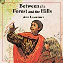 Between the Forest and the Hills: Adventure Library Audiobook by Ann Lawrence Narrated by John Lee