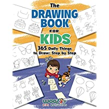 The Drawing Book for Kids: 365 Daily Things to Draw, Step by Step (Woo! Jr. Kids Activities Books) (English Edition)