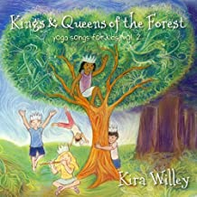 Kings & Queens of the Forest: Yoga Songs for Kids Vol. 2 by Kira Willey