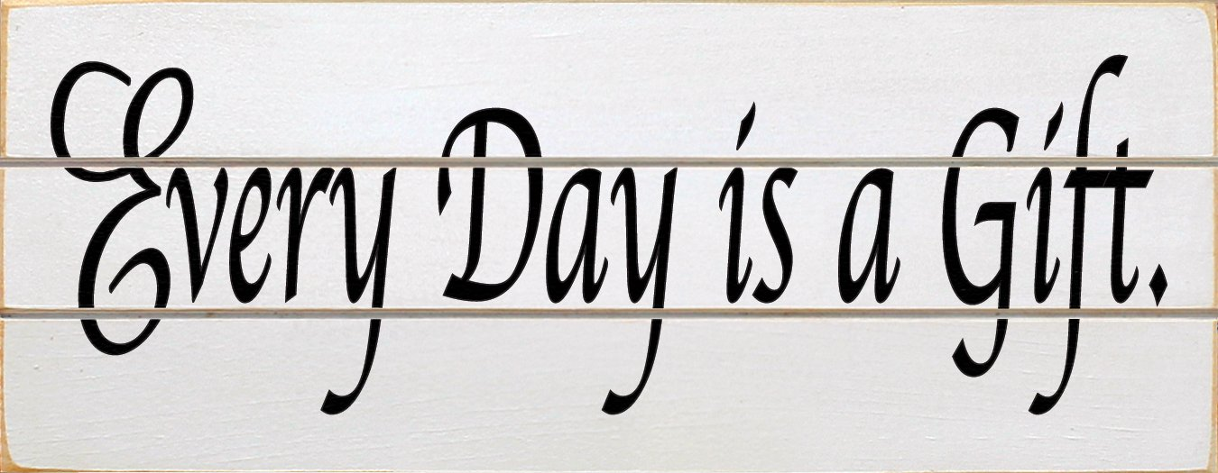 Sawdust City Slatted Wood Sign - Every Day Is A Gift (Cottage White)