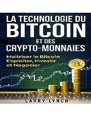 Bitcoin: La Technologie du Bitcoin Et des Crypto-monnaies [Bitcoin: Technology of Bitcoin and Cryptocurrencies] (Livre en Français/ Bitcoin French Book Version): Maîtriser le bitcoin - Exploiter, Investir et Négocier