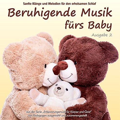 Beruhigende Musik fürs Baby 2 - Sanfte Klänge und Melodien für den erholsamen Schlaf: von Pädagogen zusammengestellt, Einschlafhilfe