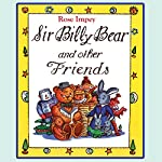 Sir Billy Bear and Other Friends | Rose Impey