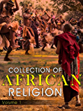 Collection Of African Religion Volume 1 (English Edition)