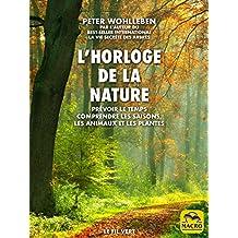 L'horloge de la nature: Prévoir le temps • Comprendre les saisons, les animaux et les plantes (Le Fil Vert) (French Edition)