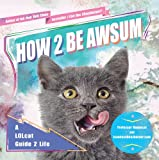 How 2 Be Awsum: A LOLcat Guide 2 Life