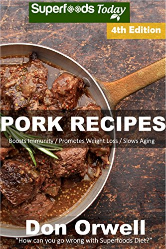 Pork Recipes: Over 65+ Low Carb Pork Recipes, Dump Dinners Recipes, Quick & Easy Cooking Recipes, Antioxidants & Phytochemicals, Soups Stews and Chilis, Slow Cooker Recipes by Don Orwell