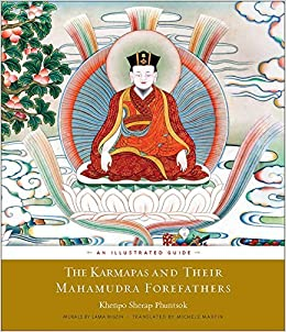 The Karmapas and Their Mahamudra Forefathers: An Illustrated Guide by Khenpo Sherap Phuntsok (2016-09-20)