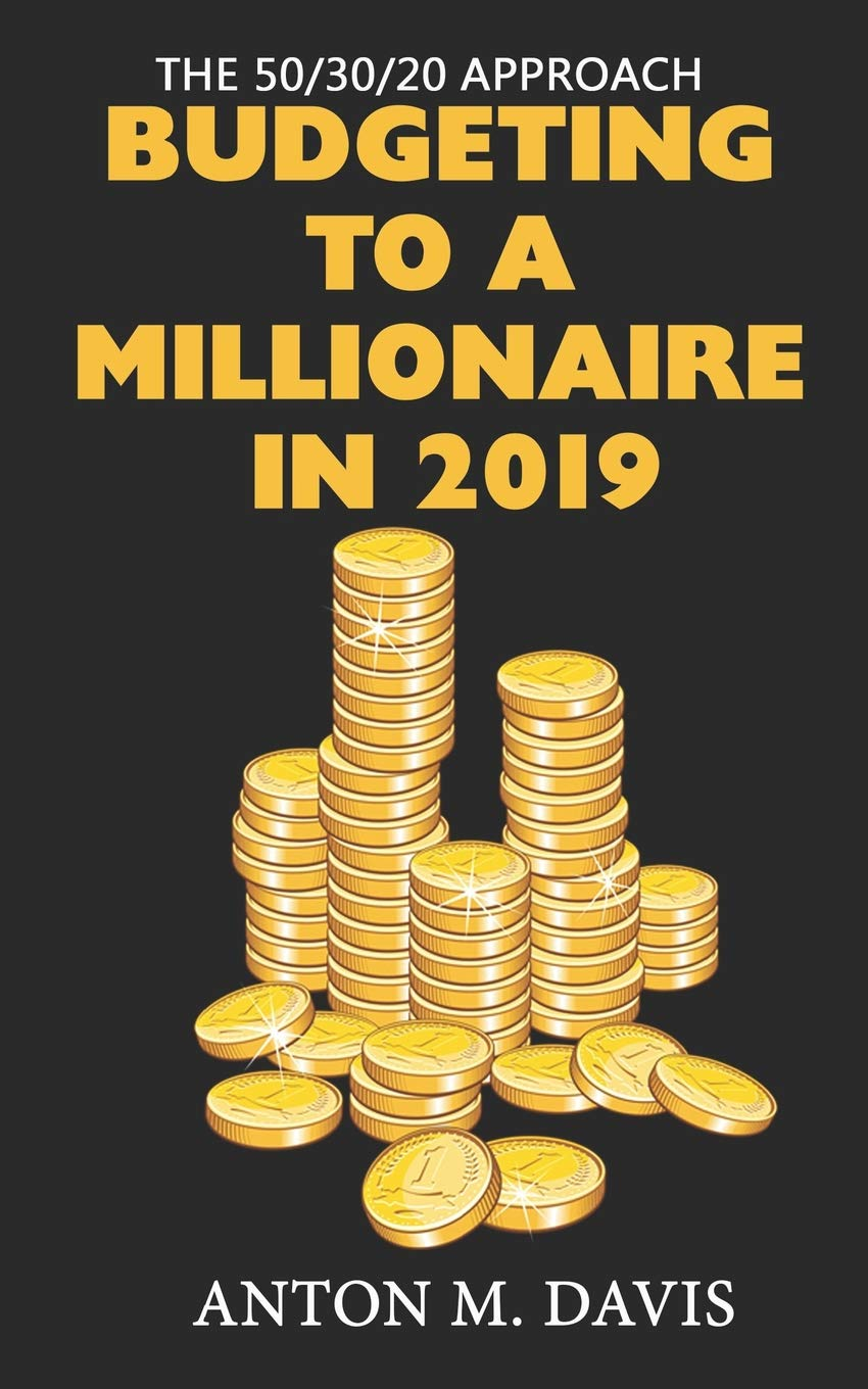 The 50/30/20 Approach: BUDGETING TO A MILLIONAIRE IN 2019