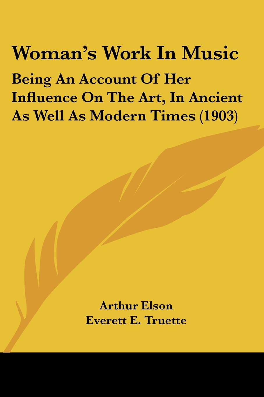 Read Online Woman's Work In Music: Being An Account Of Her Influence On The Art, In Ancient As Well As Modern Times (1903) pdf