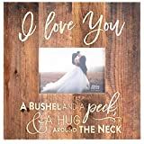 I Love You A Bushel & A Peck Distressed 5 x 7 Solid Pine Wood Tabletop Wall Plaque Photo Frame