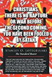 Christians, There Is No Rapture or War Before the Second Coming, You Have Been Fooled by Satan, Stanley O. Lotegeluaki, 1468551329