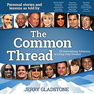 The Common Thread of Overcoming Adversity and Living Your Dreams Audiobook
