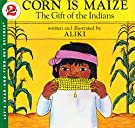 Corn Is Maize: The Gift of the Indians (Let's-Read-and-Find-Out Science 2), by Aliki
