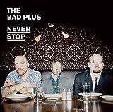 BAD PLUS, THE - NEVER STOP (Vinyl)