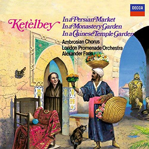 Ketèlbey: In a Persian Market, In a Monastery Garden & In a Chinese Temple Garden ()