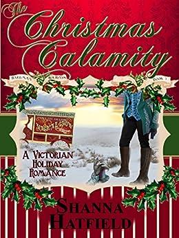 The Christmas Calamity: (A Sweet Victorian Holiday Romance) (Hardman Holidays Book 3) by [Hatfield, Shanna]