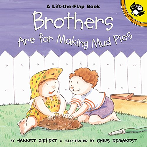 - Brothers are for Making Mud Pies (Puffin Lift-the-Flap)