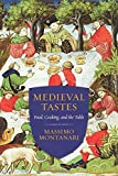 Medieval Tastes: Food, Cooking, and the Table (Arts and Traditions of the Table: Perspectives on Culinary History)