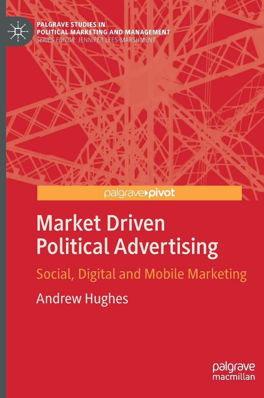 Market Driven Political Advertising: Social, Digital and Mobile Marketing (Palgrave Studies in Political Marketing and Management) pdf epub