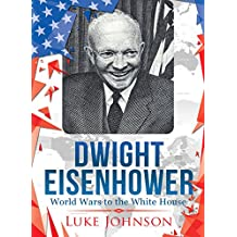 Dwight Eisenhower: World Wars to the White House