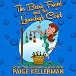 The Beer's Folded and the Laundry's Cold: Mostly True Adventures in Housewifery | Paige Kellerman