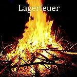 Lagerfeuer - Hängematte für die Seele: Sanftes bis kräftiges Knistern (ohne Musik) zur Entspannung von Körper und Geist   Yella A. Deeken