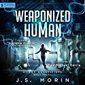 Weaponized Human: Robot Geneticists, Book 3 Audiobook by J.S. Morin Narrated by Paul Michael Garcia