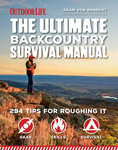 The Ultimate Backcountry Survival Manual: 294 Tips for Roughing It by [Aram, Von Benedikt, Editors of Outdoor Life]