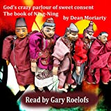 God's Crazy Parlour of Sweet Consent: The Book of Ning-Ning (audio edition)