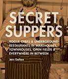 img - for Secret Suppers: Rogue Chefs and Underground Restaurants in Warehouses, Townhouses, Open Fields, and Everywhere in Between book / textbook / text book