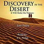 Discovery in the Desert: It Will Shake the Nations | Tom Thiele