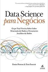 Data Science Para Negocios: O que Voce Precisa Saber Sobre Mineracao de Dados e Pensamento Analitico de Dados Paperback