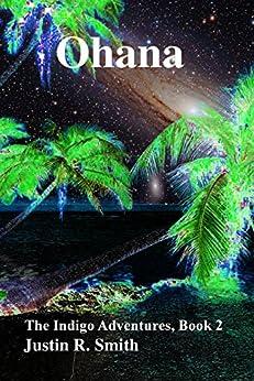 Ohana: Book 2 of the Indigo Chronicles by [Smith, Justin]