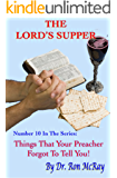 The Lord's Supper (Things Your Preacher Forgot To Tell You! Book 10)