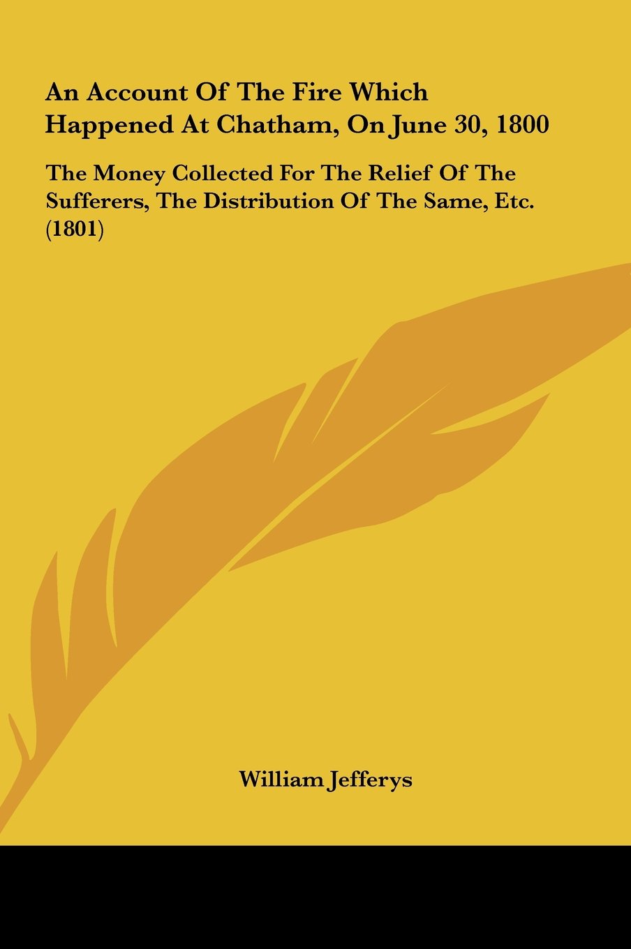Download An  Account of the Fire Which Happened at Chatham, on June 30, 1800: The Money Collected for the Relief of the Sufferers, the Distribution of the Same ebook
