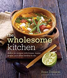 Wholesome Kitchen: Delicious Recipes with Beans, Lentils, Grains, and Other Natural Foods
