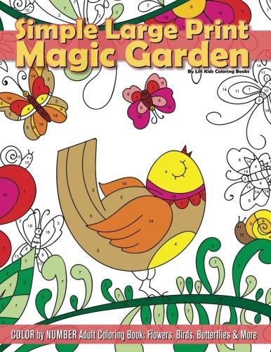 Simple Large Print Magic Garden Color By Number Adult Coloring Book: Flowers, Birds, Butterflies & More (Beautiful Adult Coloring Books) (Volume 77)