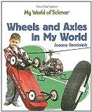 Wheels and Axles in My World, Joanne Randolph, 140423313X