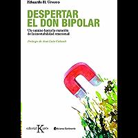 DESPERTAR EL DON BIPOLAR:Un camino hacia la curación de la inestabilidad emocional