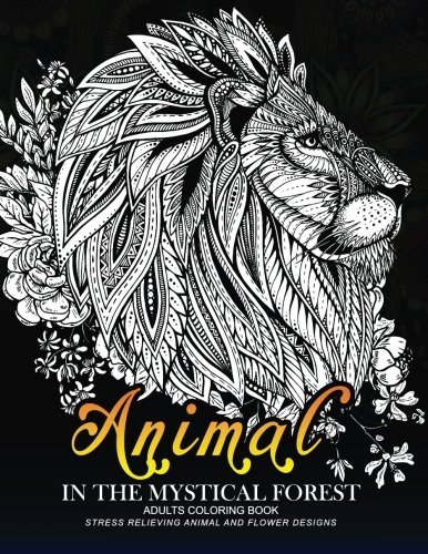 Animal in the Mythical Forest: Adult coloring book with Animal and Flower Design