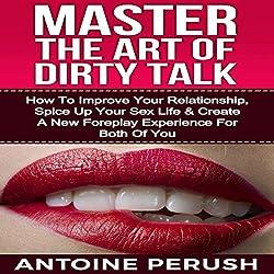 Dirty Talk: Master the Art of Dirty Talk