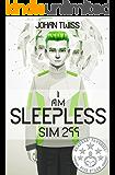 I AM SLEEPLESS: Sim 299 (Book 1)