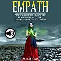 Empath: Practical Guide for Dealing with Relationships, Narcissists, Energy Vampires, and Psychopaths Audiobook by Ashley Jones Narrated by Rachel Perry
