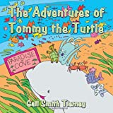 The Adventures of Tommy the Turtle, Gail Smith Tierney, 1463447663