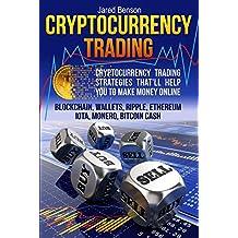 Cryptocurrency Trading. Cryptocurrency Trading Strategies That'll Help You to Make Money Online: Blockchain, Wallets, Ripple, Ethereum, IOTA, Monero, Bitcoin Cash, Bitcoin Investing, Bitcoin Trading
